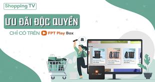 FPT Play Box sắp ra mắt ứng dụng Shopping TV