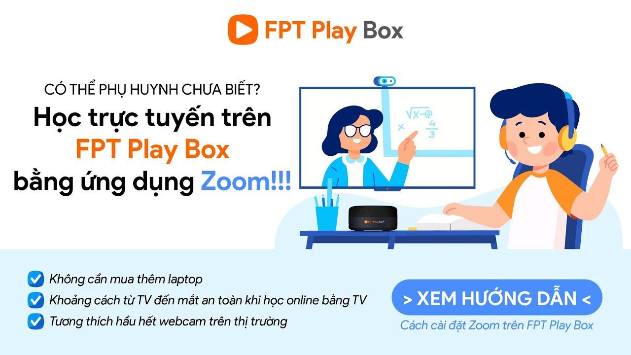 Hướng dẫn cài đặt ứng dụng Zoom Meeting trên FPT Play Box
